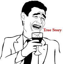 TRUE STORY D trollface Autors: justadude jociņi!! :D  + dažas patiesibas
