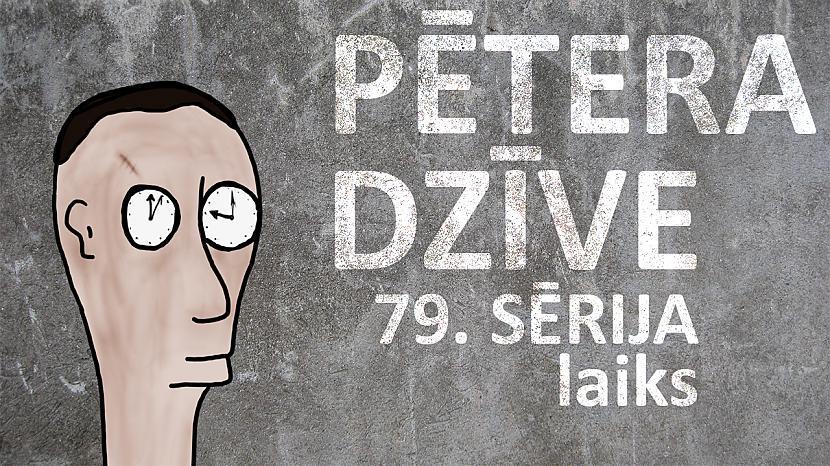 Autors: kurm1s Pētera dzīve - laiks (79. sērija)