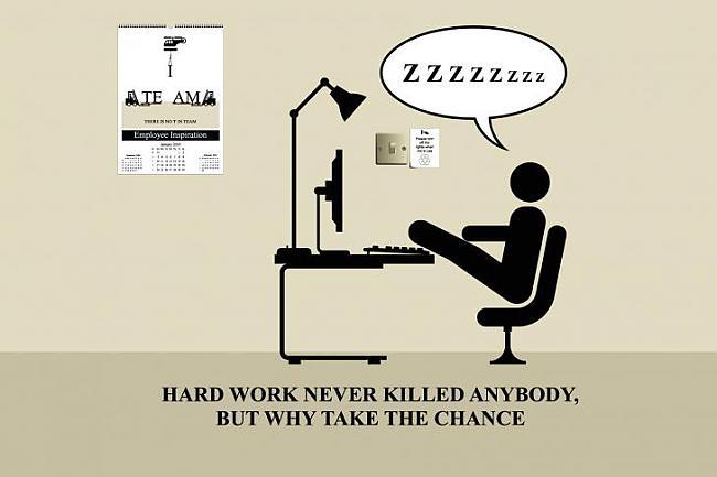 Autors: Mafiozo Runā, ka smags darbs nevienu vēl nav nogalinājis, tad kāpēc riskēt?!