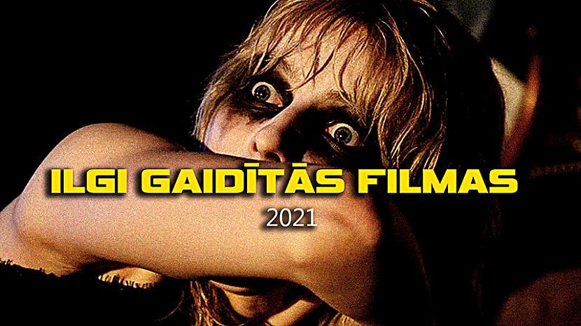Autors: Makflaijs Ilgi gaidītās filmas 2021